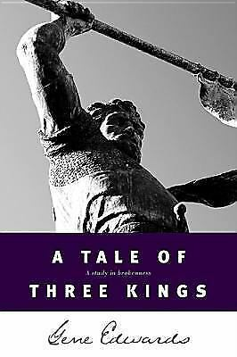 A Tale of three Kings: A Study in Brokenness, Gene Edwards, Good Book