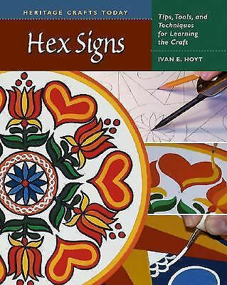 Hex Signs: Tips, Tools, and Techniques for Learning the Craft (Heritage Crafts T