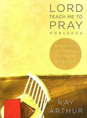 Lord, Teach Me to Pray: Practicing a Powerful Pattern of Prayer (Bible Study Boo