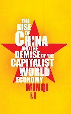 The Rise of China and the Demise of the Capitalist World Economy, Minqi Li, Good