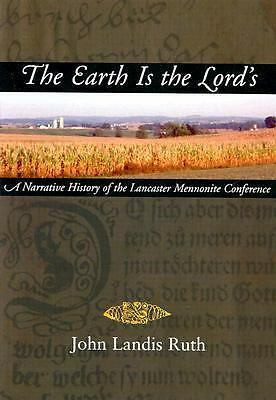 The Earth Is the Lord's: A Narrative History of the Lancaster Mennonite Conferen