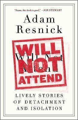 Will Not Attend: Lively Stories of Detachment and Isolation, Resnick, Adam, New