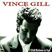 I Still Believe in You by Vince Gill (CD, Sep-1992, MCA Nashville)