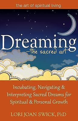 DreamingThe Sacred Art: Incubating, Navigating and Interpreting Sacred Dreams f