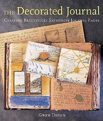 The Decorated Journal: Creating Beautifully Expressive Journal Pages by Diehn,