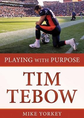 PLAYING WITH PURPOSE: TIM TEBOW by Yorkey, Mike