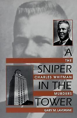 A Sniper in the Tower: The Charles Whitman Murders by Gary M. Lavergne