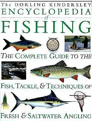 Encyclopedia of Fishing: The Complete Guide to the Fish, Tackle & Techniques of