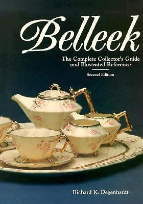 Belleek: The Complete Collector's Guide and Illustrated Reference by Degenhardt