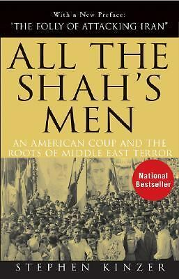 All the Shah's Men: An American Coup and the Roots of Middle East Terror, Kinzer