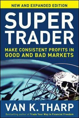 Super Trader, Expanded Edition: Make Consistent Profits in Good and Bad Markets,