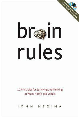 Brain Rules: 12 Principles for Surviving and Thriving at Work, Home, and School,