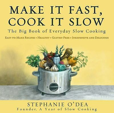 Make It Fast, Cook It Slow: The Big Book of Everyday Slow Cooking by Stephanie