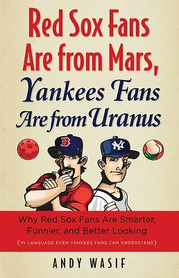 Red Sox Fans Are from Mars, Yankees Fans Are from Uranus: Why Red Sox Fans Are S