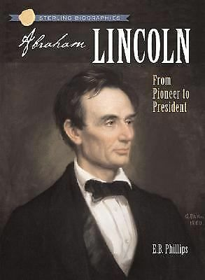Abraham Lincoln : From Pioneer to President  Frances Ruffin STERLING BIOGRAPHIES