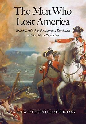 The Men Who Lost America: British Leadership, the American Revolution, and the F