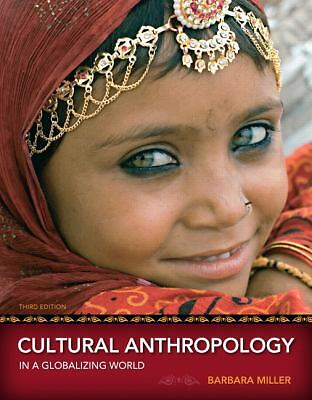 Cultural Anthropology in a Globalizing World 3rd Edition PB by Barbara Miller