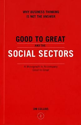 Good to Great and the Social Sectors: A Monograph to Accompany Good to Great, Ji