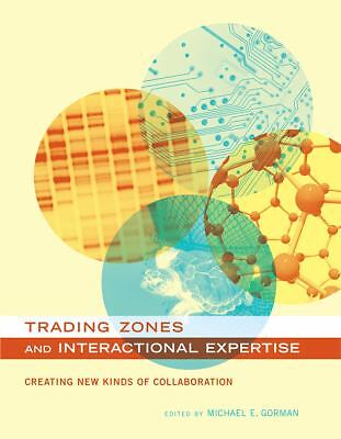Trading Zones and Interactional Expertise: Creating New Kinds of Collaboration (