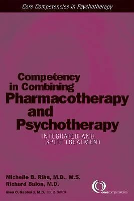 Competency in Combining Pharmacotherapy and Psychotherapy: Integrated and Split