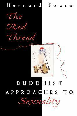 The Red Thread: Buddhist Approaches to Sexuality, Faure, Bernard, Acceptable Boo