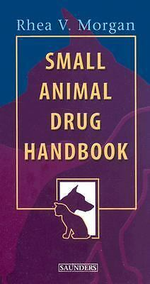 Small Animal Drug Handbook by Rhea V. Morgan (2003, Paperback)