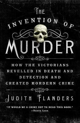 The Invention of Murder: How the Victorians Revelled in Death and Detection and