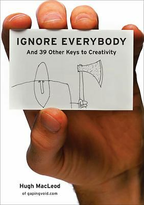Ignore Everybody: and 39 Other Keys to Creativity, MacLeod, Hugh, Good Book
