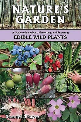 Nature's Garden: A Guide to Identifying, Harvesting, and Preparing Edible Wild