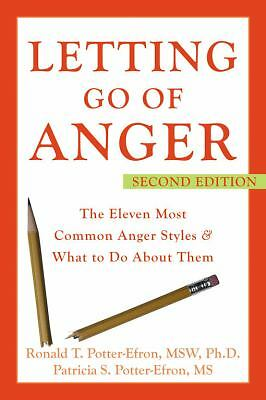 Letting Go of Anger: The Eleven Most Common Anger Styles And What to Do About Th