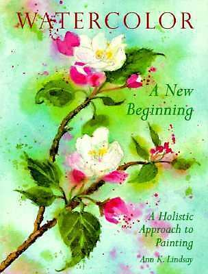 Watercolor: A New Beginning: A Holistic Approach to Painting, Lindsay, Ann, Very