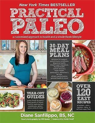 Practical Paleo: A Customized Approach to Health and a Whole-Foods Lifestyle, Di