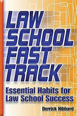 Law School Fast Track: Essential Habits for Law School Success, Derrick Hibbard,