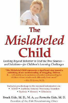 The Mislabeled Child: Looking Beyond Behavior to Find the True Sources and Solut