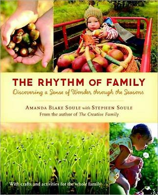 The Rhythm of Family: Discovering a Sense of Wonder through the Seasons, Soule,