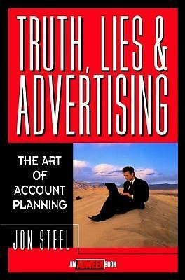 Truth, Lies and Advertising : The Art of Account Planning by Jon Steel