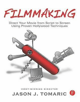 Filmmaking: Direct Your Movie from Script to Screen Using Proven Hollywood Techn
