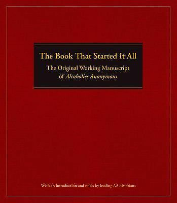 The Book That Started It All: The Original Working Manuscript of Alcoholics Anon