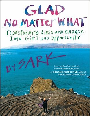 Glad No Matter What: Transforming Loss and Change into Gift and Opportunity, SAR