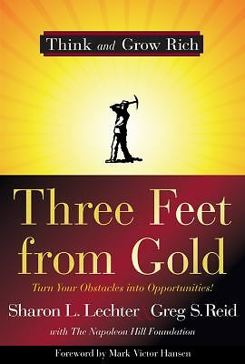 Three Feet from Gold: Turn Your Obstacles into Opportunities! (Think and Grow Ri