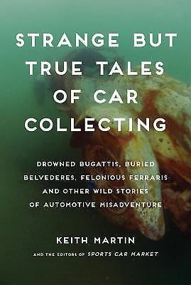 Strange but True Tales of Car Collecting HC Keith Martin 2013