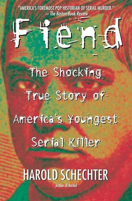 Fiend: The Shocking True Story Of America's Youngest Serial Killer by Schechter