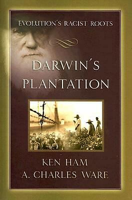Darwin's Plantation : Evolution's Racist Roots by Ken Ham and A. Charles Ware...