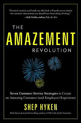 The Amazement Revolution: Seven Customer Service Strategies to Create an Amazing