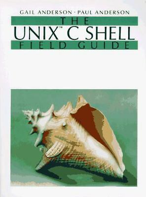 The UNIX C Shell Field Guide by Gail Anderson and Paul Anderson (1986,...