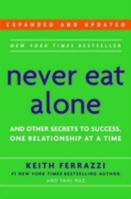 Never Eat Alone : And Other Secrets to Success, One Relationship at a Time by...