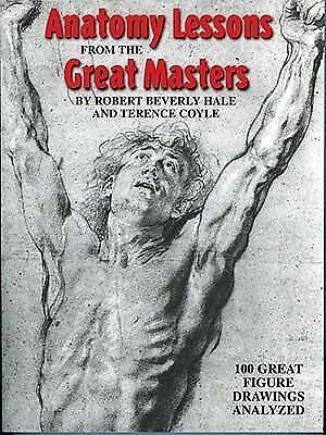 Anatomy Lessons from the Great Masters, Robert Hale, Terence Coyle, Robert Bever