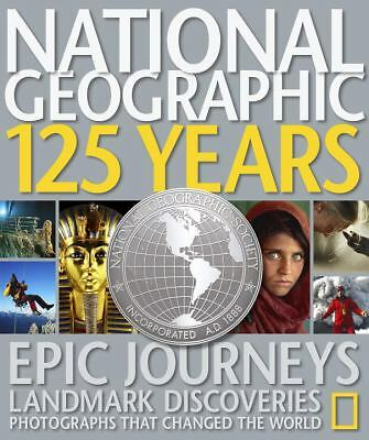 National Geographic 125 Years: Legendary Photographs, Adventures, and Discoverie