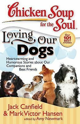 Chicken Soup for the Soul: Loving Our Dogs: Heartwarming and Humorous Stories ab