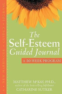 The Self-Esteem Guided Journal: A 10-Week Program (New Harbinger Guided Journal)